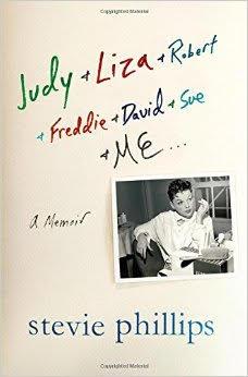 "Stevie Phillips"" Judy & Liza & Robert & Freddie & David & Sue & Me...A Memoir"