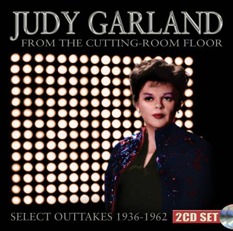 JUDY GARLAND: From The Cutting-Room Floor (Sepia Records) | Steve ...